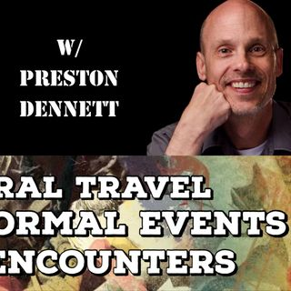 Astral Travel, Paranormal Events, UFO Encounters with Preston Dennett