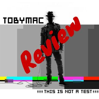 Tobymac This is not a test album review (Feat Micah, Ellory, some of Isaac)