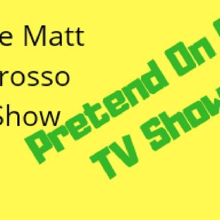 Episode 9 - THE MATT GROSSO SHOW - Pretend On A TV Show