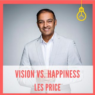 Vision Vs. Happiness [Episode 16]