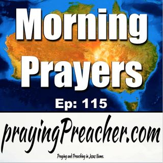Morning Prayers  Ep 115 - prayingPreacher.com