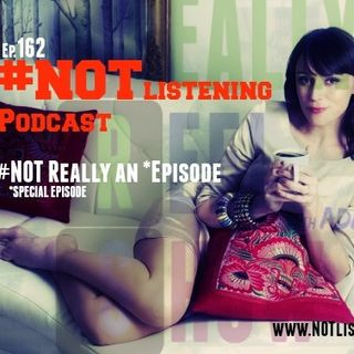 Ep.162 - #NOT Really an Episode