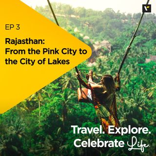 Ep 3: Rajasthan, from the Pink City to the City of Lakes