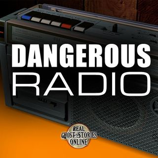 Dangerous Radio | Haunted, Paranormal, Ghost Stories