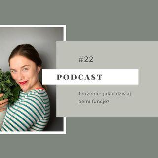 #22 Jedzenie- jakie dzisiaj pełni funkcje?
