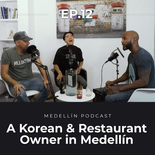 A Korean and Restaurant Owner in Medellin - Medellin Podcast Ep.12