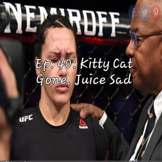 Ep. 40: Kitty Cat Gone, Juice Sad