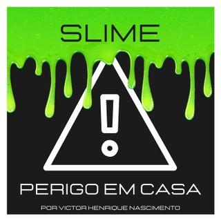 Slime: Perigo em casa