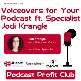 Voice Overs for Podcasts ft. Jodi Krangle