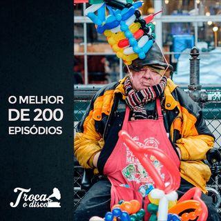 Troca o Disco #200: O melhor de 200 episódios!