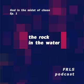 God in the Midst of Chaos: The Rock in the Water