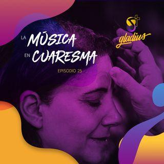 Ep. 25 - La Música en Cuaresma