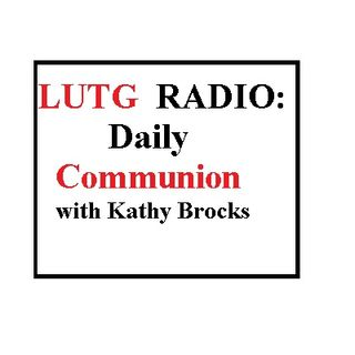 LUTG RADIO: Daily Communion with Kathy Brocks
