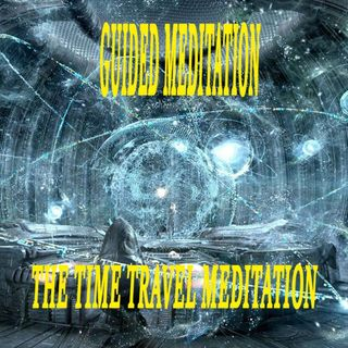 Guided Meditation: The Time Travel Meditation
