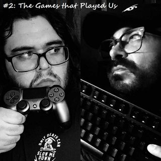 #2: The Games that Played Us
