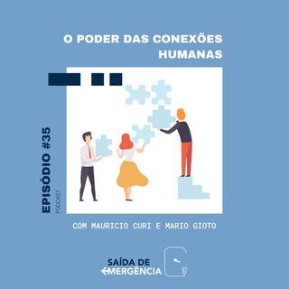 #35 - O poder das conexões humanas - Com Mauricio Curi e Mario Gioto