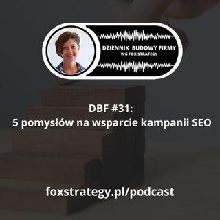 DBF #31: 5 pomysłów na wsparcie kampanii SEO [MARKETING]