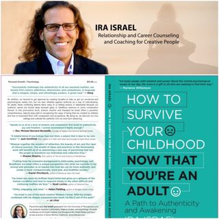 How To Survive Your Childhood Now That You're An Adult: A Conversation with Ira Israel