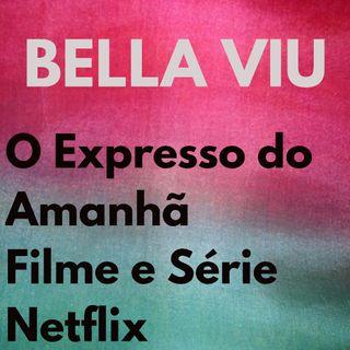 Bella Viu - 14 - O Expresso do Amanhã - Filme e Série - Netflix