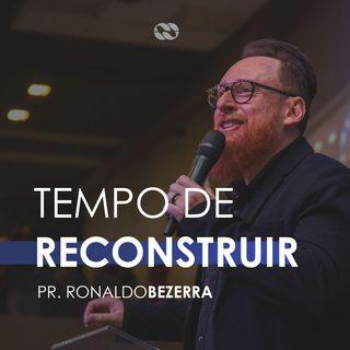 TEMPO DE RECONSTRUIR // pr. Ronaldo Bezerra