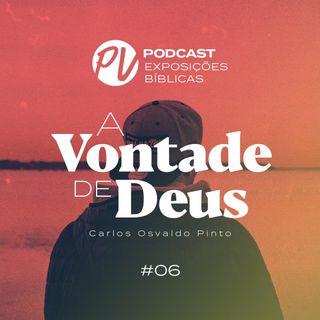 A vontade de Deus - Carlos Osvaldo Pinto - Parte VI