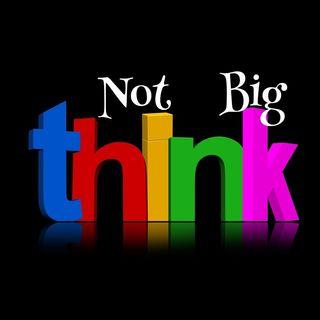 NOT BIG THINK 01