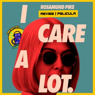 I care a lot | Review Netflix | 21 de febrero