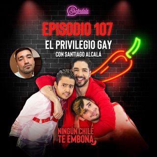 Ep 107 El Privilegio Gay con Santiago Alcalá