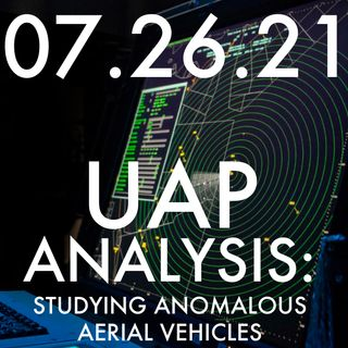 UAP Analysis: Studying Anomalous Aerial Vehicles | MHP 07.26.21.
