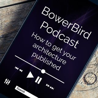 BowerBird Architecture Podcast