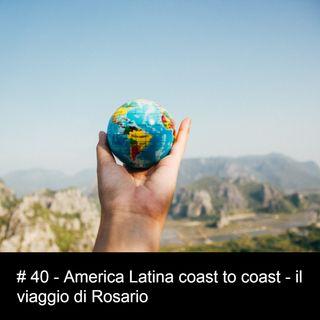 #40 America Latina coast to coast - il viaggio di Rosario
