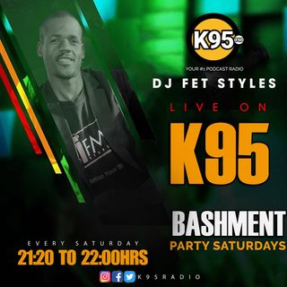 Bashment Party Saturday Episode 19 - K95 Dj Fet Stylez