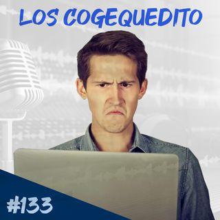 Episodio 133 - Los Cogequedito