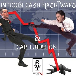 Episode 42 - Bitcoin Cash Hash Wars & Capitulation