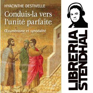 Hyacinthe Destivelle - Conduis-la vers l'unité parfaite, oecuménisme et synodalité