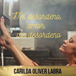 Me desordeno, amor, me desordeno - Carilda Oliver Labra