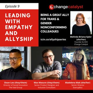 Leading with Empathy and Allyship: EP9 Allyship For Trans And Gender Nonconforming Colleagues