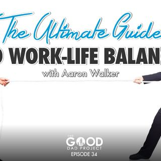 The Ultimate Guide to Work/Life Balance with Aaron Walker-GDP034