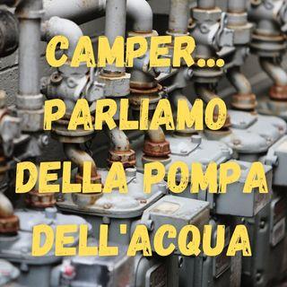 Camper, Parliamo di pompa dell'acqua