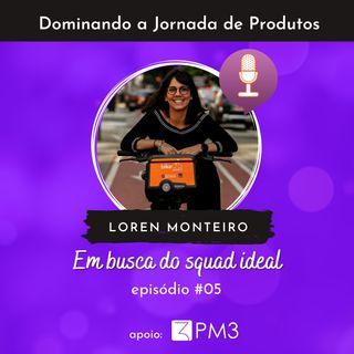 Dominando a jornada de produtos #05 - Em busca do squad ideal c/ Loren Monteiro