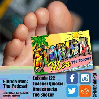 122 - Listener Quickie: Bradentucky Toe Sucker