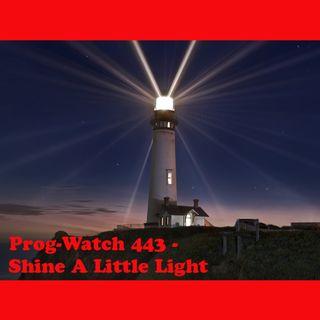 Prog-Watch 443 - Shine A Little Light