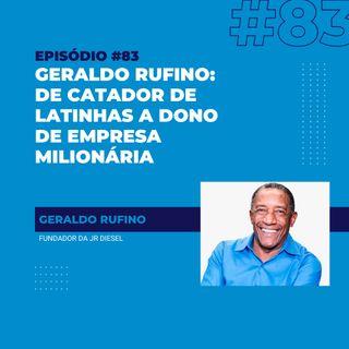 #83 - Geraldo Rufino: de catador de latinhas a dono de empresa milionária
