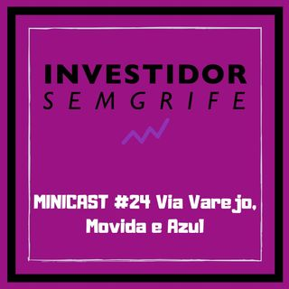 MINICAST #24 Via Varejo, Movida e Azul