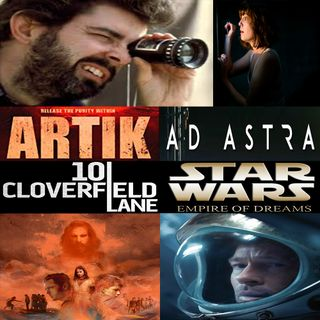 Week 132: (Ad Astra (2019), Artik (2019), 10 Cloverfield Lane (2016), Empire of Dreams: The Story of the 'Star Wars' Trilogy (2004))