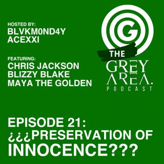 "GreyArea PodCast Episode 21: ""¿¿¿Pre5ervation 0f !nnocence???"""