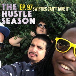 The Hustle Season: Ep. 97 Swifties Can't Take It