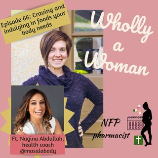 Episode 66: Craving and indulging in foods your body needs - featuring Nagina Abdullah, health coach | Dr. Emily, NFP pharmacist