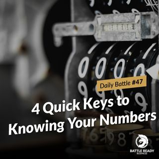 Daily Battle #47: 4 Quick Keys to Knowing Your Numbers