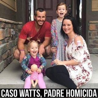 Episodio 27 El caso Watts, el padre homicida